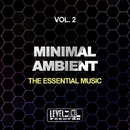 Minimal Ambient, Vol. 2 (The Essential Music)/Alex Addea & Alex Neuret & Ricktronik & Addea & Di Miro' & John Ruffneck & La Vita & Quit & Andrea Berra & Black Virus & Reshaped & Grano & It's Crazy & Sam Ballack & Paolo Di Miro' & Monek