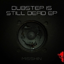 Dubstep Is Still Dead/Misshin