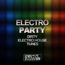 Electro Party (Dirty Electro House Tunes)/Ricktronik & Shorty & MDV & Paul Mug & Rebound & Peter Van Garay & Mark Lindenberg & Doctor Shulz & Phantax & Maddy & DJ E.s.s. & Trolll & Ganymede & Ultra Stylus & G.A.S.S.