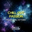 Chill Out Passion (Relaxing Chill Out Tunes)/Funkadiba & Dariush & Do Mori & Raha & With Compliments & Chris J & Keyzero 1 & Rangiroa & Gold Knight & Cyclopedia & Art Of Soul & Enphasy