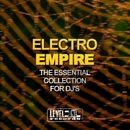 Electro Empire (The Essential Collection For DJ's)/Luca J Project & Ricktronik & Di Miro' & John Ruffneck & Black Virus & Peter Van Garay & Mark Lindenberg & Doctor Shulz & Simosun & Three Corporation & Andy Digital & Phantax & Maddy & Lorenzo Ghetti