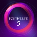 Positive Life, Vol. 5/AZART & Damian Crew & Catapulta & Creatique & D.Matveev & Chris Fashion & KastomariN & Deep Control & Damiko & Chemical Poison & Chronotech & Daar Odenbach & Andgy & Bogdan Chernoskutov