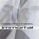 Immortal - Single/Malcolm Charles