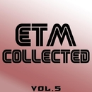 ETM Collected, Vol. 5/FreshwaveZ & DJ Nikita Noskow & Manchus & Filek & Volga Faders Project & Alexandr Evdokimov & Kill Sniffers & Shadow Boomz & Antony Shtoppani & Freeone CJ'S
