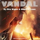 Vandal/Dj Mix Night & Dimitrii Leon
