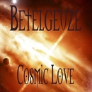 Cosmic Love/Betelgeuze