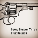 Five Rounds/Devil Dragon Tatoo