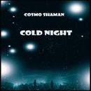 Cold Night/Cosmo Shaman