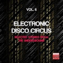 Electronic Disco Circus, Vol. 6 (Selected Sounds From The Underground)/Alex Patane' & Michael Clark & Synapse DJ & Gabriel Stone & A. Venuti & Mr. Goaty & Lollystar & Kris Colin & DJ Dany & Electro Klubbers & Pulse Boys & Nuked & Alex Noise & Dirty Trick & DJ Kam & Marco Carlucci & Vanni Mc Project