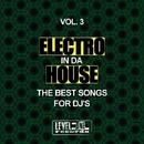 Electro In Da House, Vol. 3 (The Best Songs For DJ's)/Alex Addea & Sam Ballack & Army & De-Vice & Overclock & Digital Art & Akril Jack & John Ruffnek & Z-Project & Andy Digital & Q-Zone & Marc Zion & Logical Amnesy