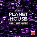 Planet House, Vol. 2 (Vintage House Culture)/Soulstatic & Sugar Freak & Nicole & 3 Elements & Great Exuma & Danny J Crash & Funkadiba & J-Funk & Frenk DJ & Niky D. & Pagany & Radio Groove Foundation & Fain & House Freak & L-Noire & Chicago Deep & Charly-Pag & Control System & Super M & Alex Fain