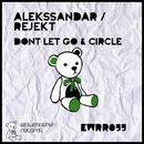 Dont Let Go & Circle/Alekssandar & Rejekt