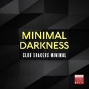 Minimal Darkness (Club Shakers Minimal)/Tony Kairom & Giulio Lnt & Joe Maker & Vito Buffa & Dub Rain & DJ Chick & Albert Sollitto & Joe Maleda & Luca Cariglia & Dario P & Ketto & The Brain Melted & Dave Lauren & Michele Castaldo & Andrea Renzi & Alex Vitello & Play & Loop & Aquabeat & Tony Laca