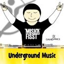 Underground Music/Misha Fisst