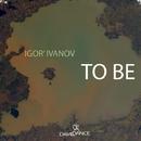 To Be - Single/Igor' Ivanov