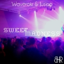 Sweet Madness/Waverokr & Jusino