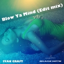 Blow Ya Mind (Edit Mix) - Single/Ivan Craft