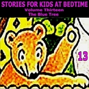 Stories for Kids At Bedtime Vol. 13/Stories for Kids at Bedtime