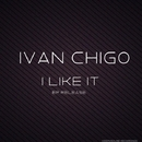 I Like It/IVAN CHIGO