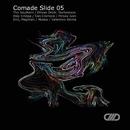 Comade Slide 05/eRi2 & Dhyan Droik & Van Cromore & The Southern & Durtysoxxx & Alex Cristea & Mircea Ivan & Magillian & Muska & Valentino Emme