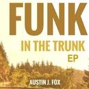 Funk In The Trunk/Austin J. Fox