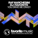 You Drive Me Crazy - Single/DJ Favorite & Raf Marchesini