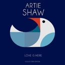 Love Is Here/Artie Shaw