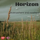 Everywhere And Nowhere - Single/Horizon