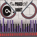 The Pissed Off Robot/The Pissed Off Robot