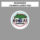 I Always Loved You/Schurakin