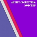 Artist Collection: Notches/Notches