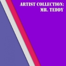 Artist Collection: Mr. Teddy/Mr. Teddy