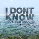 I Dont Know - Single/Federico Zucchi