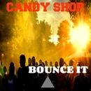 Bounce It/Candy Shop