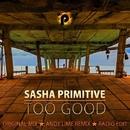 Too Good/Sasha Primitive & Andy Lime