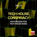 Tech House Conspiracy, Vol. 6 (Playground For Tech House Music)/2Black & Josemar Tribal Project & Kidama & Ourthing & Erika Lopez & Mobacho Meza & M.O.F. & Jeanclaudemaurice & Stefano Lotti & Danny Jr. Crash & Morphosis & Stefano Sorrentino & Key De Es & Marcelo Castelli & Kosmika & Raha & Miki Zara & Nick Shoe