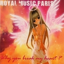 Why You Break My Heart/Royal Music Paris & Galaxy Club