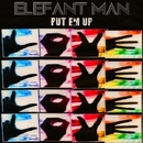 Put Em Up/Elefant Man