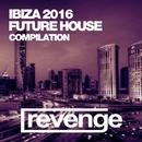 Ibiza Future House 2016/DJ Favorite & DJ Kharitonov & Going Crazy & Ian Deluxe & Justin Berger & DJ Kristina Mailana & Will Fast & Te'Marie & Maxi Lopez & Lykov & Grander & Almaz & Niela Rocks