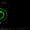 Never Give Up - Single/Lezhnew Sergei