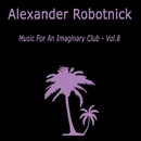 Music for an Imaginary Club VOL 8/Alexander Robotnick