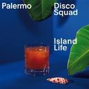 Island Life/Palermo Disco Squad
