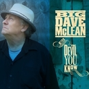 Better The Devil You Know/Big Dave McLean