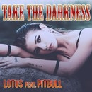 Take The Darkness (feat. Pitbull)/Lotus