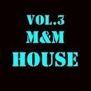 M&M HOUSE, Vol. 3/Royal Music Paris & Central Galactic & Switch Cook & Candy Shop & Big Room Academy & Dino Sor & Nightloverz & Pyramid Legends & Dj Mojito & Iconal & Elektron M & DUB NTN & Kevin & I - BIZ & FLP Box & Electro Suspects & FICO & Dj Soldier