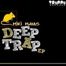 Deep Trap Ep/Miki Maus