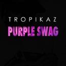 Purple Swag - Single/Tropikaz