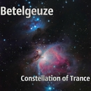 Constellation Of Trance/Betelgeuze