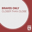 Closer Than Close - Single/Braves Only