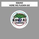 Here We Fuckin Go/Squad
